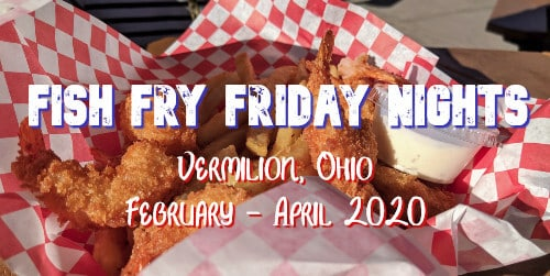 Basket with red and white wax liner holds fried fish and french fries with text Fish Fry Friday Nights - Vermilion, Ohio February - April 2020
