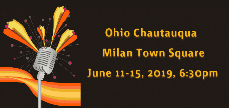Stylized micropone wiht orange flourish onbrown background with text: Ohio Chautauqua, Milan Town Square, June 11-15, 2019, 7:30pm.