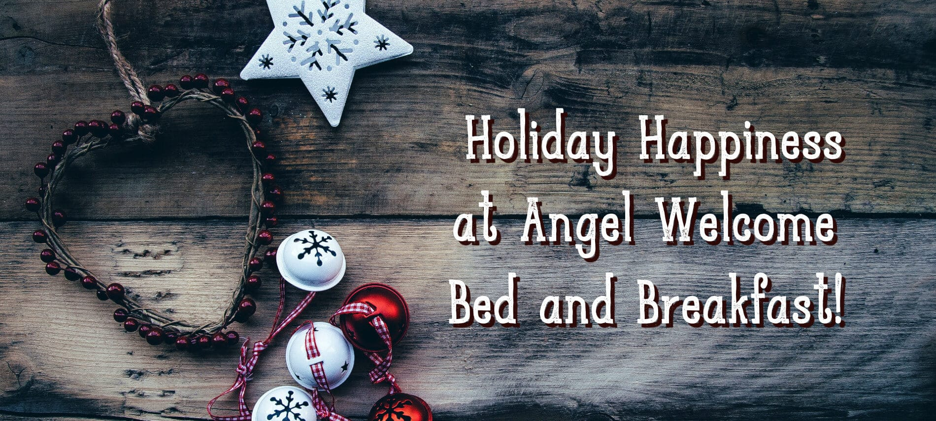 Rustic holiday background with Western-style text: Holiday Happiness at Angel Welcome Bed and Breakfast!
