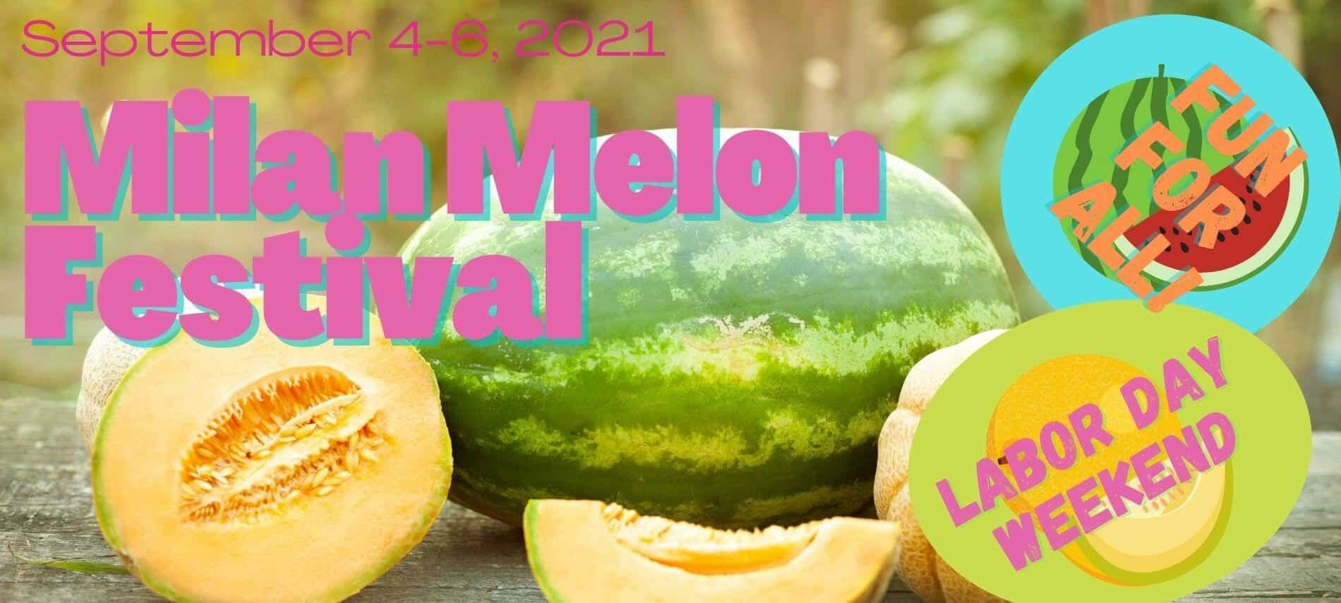 Watermelon and cantaloupes on table with text: MIlan Melon Festival, September 4-6, 2021